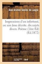 Impressions D'Un Infortune, Ou Son AME Decrite. Premiere Edition Contenant Dix Sujets Divers. Poeme af Genies De Langle-J-G