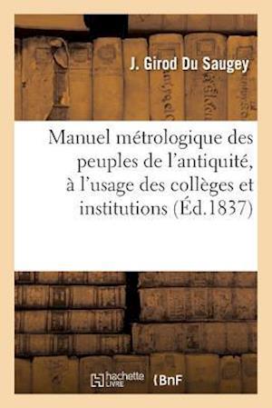 Bog, paperback Manuel Metrologique Des Peuples de L'Antiquite, A L'Usage Des Colleges Et Institutions af Girod Du Saugey-J