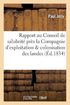 Bog, paperback Rapport Au Conseil de Salubrite Institue Pres La Compagnie D'Exploitation Colonisation Des Landes