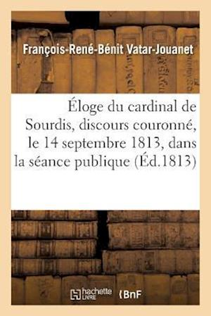 Bog, paperback Eloge Du Cardinal de Sourdis, Discours Couronne, Le 14 Septembre 1813, Dans La Seance Publique