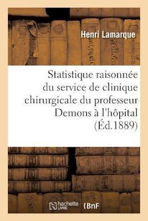 Bog, paperback Statistique Raisonnee Du Service de Clinique Chirurgicale de M. Le Professeur Demons A L'Hopital