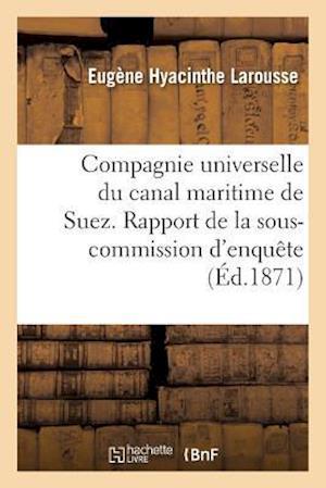 Bog, paperback Compagnie Universelle Du Canal Maritime de Suez. Rapport de La Sous-Commission D'Enquete