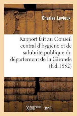 Bog, paperback Rapport Fait Au Conseil Central D'Hygiene Et de Salubrite Publique Du Departement de La Gironde