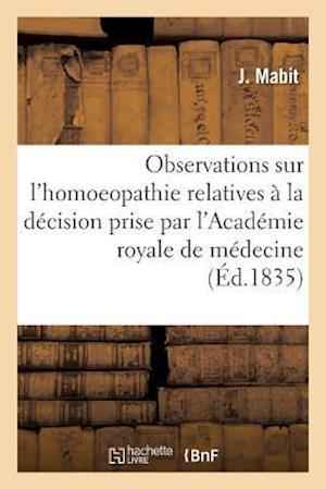 Bog, paperback Observations Sur L'Homoeopathie, Relatives a la Decision Prise Par L'Academie Royale de Medecine