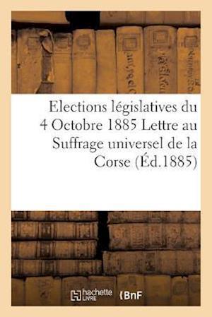 Bog, paperback Elections Legislatives Du 4 Octobre 1885 Lettre Au Suffrage Universel de La Corse