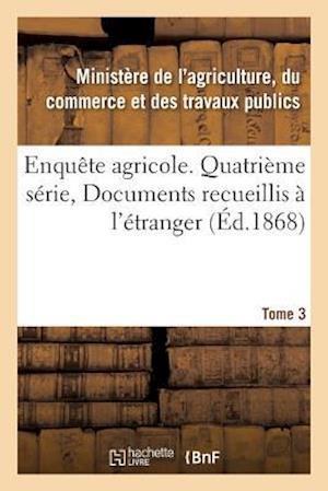 Bog, paperback Enquete Agricole. Quatrieme Serie, Documents Recueillis A L'Etranger. Tome 3 af France Ministere