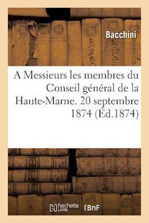 Bog, paperback A Messieurs Les Membres Du Conseil General de La Haute-Marne. 20 Septembre 1874.