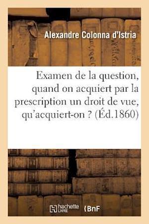 Examen de La Question, Quand on Acquiert Par La Prescription Un Droit de Vue, Qu'acquiert-On ? af Colonna D'Istria-A
