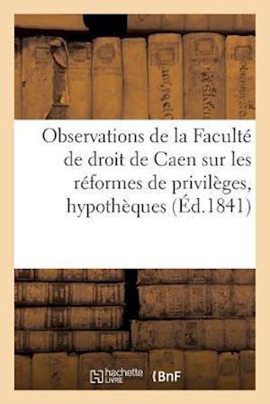 Bog, paperback Observations de La Faculte de Droit de Caen Sur Les Reformes de Privileges Et Hypotheques af Universite De Caen