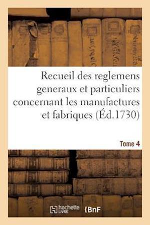 Bog, paperback Recueil Des Reglemens Generaux Et Particuliers, Des Manufactures Et Fabriques Du Royaume Tome 4 af Sans Auteur