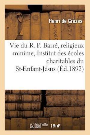 Bog, paperback Vie Du R. P. Barre, Religieux Minime, Fondateur de L'Institut Des Ecoles Du St-Enfant-Jesus af Henri De Grezes