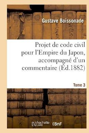 Bog, paperback Projet de Code Civil Pour L'Empire Du Japon, Accompagne D'Un Commentaire. Tome 3