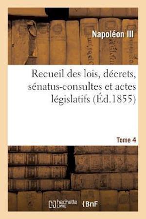 Bog, paperback Recueil Des Lois, Decrets, Senatus-Consultes Et Actes Legislatifs. Tome 4 af Napoleon Iii