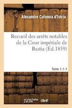 Recueil Des Arrets Notables de La Cour Imperiale de Bastia. Tome 1-1-1 af Colonna D'Istria-A