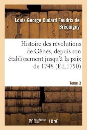 Bog, paperback Histoire Des Revolutions de Genes, Depuis Son Etablissement Jusqu'a La Paix de 1748 Tome 3 af De Brequigny-L