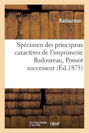 Bog, paperback Specimen Des Principaux Caracteres de L'Imprimerie Badoureau, Ponsot Successeur