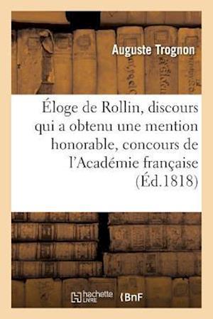 Bog, paperback Eloge de Rollin, Discours Qui a Obtenu Une Mention Honorable Au Concours de L'Academie Francaise af Auguste Trognon