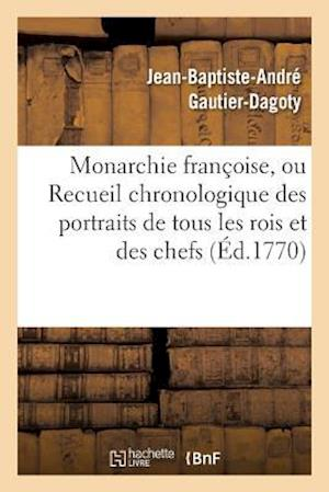 Bog, paperback Monarchie Francoise, Ou Recueil Chronologique Des Portraits de Tous Les Rois Et Des Chefs af Jean-Baptiste-Andre Gautier-Dagoty