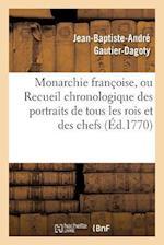 Monarchie Francoise, Ou Recueil Chronologique Des Portraits de Tous Les Rois Et Des Chefs af Jean-Baptiste-Andre Gautier-Dagoty