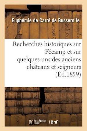 Bog, paperback Recherches Historiques Sur Fecamp Et Sur Quelques-Uns Des Anciens Chateaux Et Seigneurs af De Carre De Busserolle-E