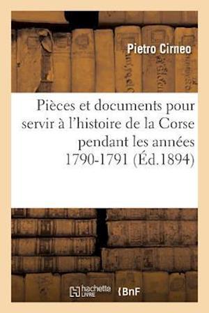 Bog, paperback Pieces Et Documents Pour Servir A L'Histoire de La Corse Pendant Les Annees 1790-1791 af Pietro Cirneo