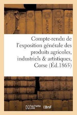 Bog, paperback Compte-Rendu de L'Exposition Generale Des Produits Agricoles, Industriels Artistiques de La Corse af Impr Fabiani