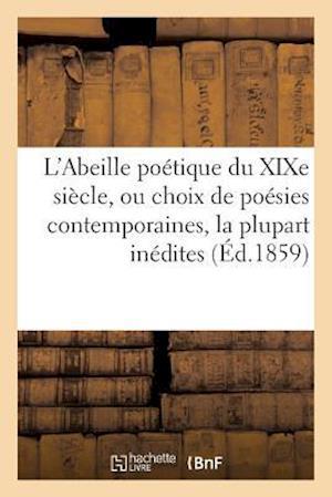 Bog, paperback L'Abeille Poetique Du Xixe Siecle, Ou Choix de Poesies Contemporaines, La Plupart Inedites