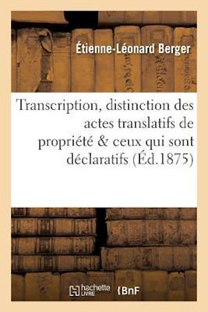 Bog, paperback Transcription, Distinction Des Actes Translatifs de Propriete Ceux Qui Sont Simplement Declaratifs