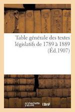 Table Generale Des Textes Legislatifs de 1789 a 1889. 1880-1901 af E. Lefrancois