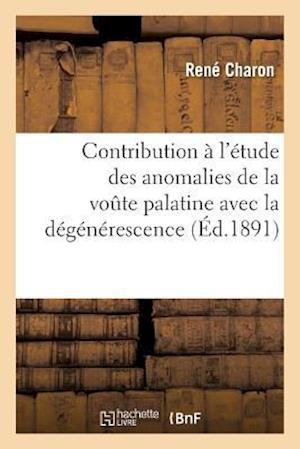 Bog, paperback Contribution A L'Etude Des Anomalies de La Voute Palatine Avec La Degenerescence af Rene Charon