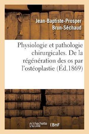 Bog, paperback Physiologie Et Pathologie Chirurgicales. Regeneration Des OS Par L'Osteoplastie Periosto-Medullaire