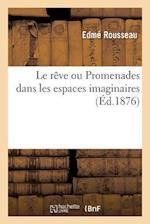 Le Reve Ou Promenades Dans Les Espaces Imaginaires af Edme Rousseau