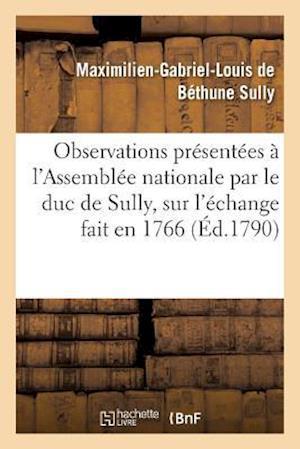 Bog, paperback Observations Presentees A L'Assemblee Nationale Par Le Duc de Sully, Sur L'Echange Fait En 1766