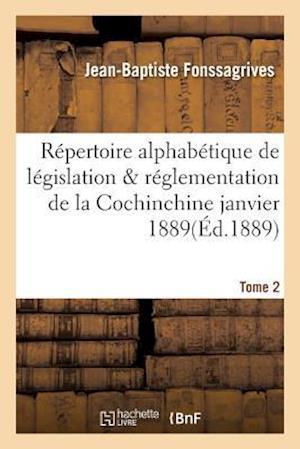 Bog, paperback Repertoire Alphabetique de Legislation Et de Reglementation de La Cochinchine Janvier 1889 Tome 2 af Jean-Baptiste Fonssagrives
