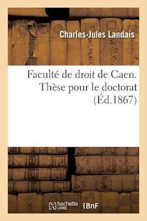 Bog, paperback Faculte de Droit de Caen. These Pour Le Doctorat Par Charles-Jules Landais,