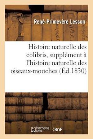Bog, paperback Histoire Naturelle Des Colibris, Suivie D'Un Supplement A L'Histoire Naturelle Des Oiseaux-Mouches