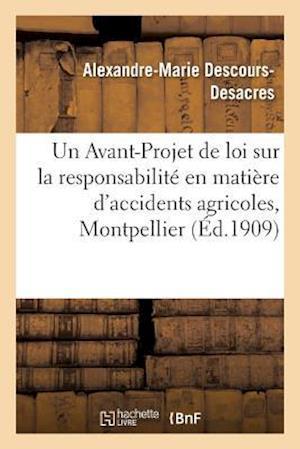Bog, paperback Un Avant-Projet de Loi Sur La Responsabilite En Matiere D'Accidents Agricoles af Alexandre-Marie Descours-Desacres