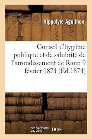 Bog, paperback Conseil D'Hygiene Publique Et de Salubrite de L'Arrondissement de Riom af Hippolyte Aguilhon