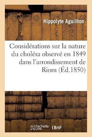 Bog, paperback Considerations Sur La Nature Du Cholera Observe En 1849 Dans L'Arrondissement de Riom Puy-de-Dome af Hippolyte Aguilhon