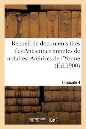 Bog, paperback Recueil de Documents Tires Des Anciennes Minutes de Notaires, Archives de L'Yonne Fascicule 4