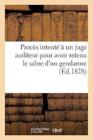 Bog, paperback Proces Intente a Un Juge Auditeur Pour Avoir Retenu Le Sabre D'Un Gendarme, Suivi D'Un Arret de Cour