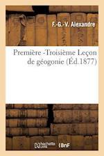 Premiere -Troisieme Lecon de Geogonie af F. Alexandre
