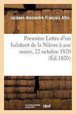 Premiere Lettre D'Un Habitant de La Nievre a Son Maire 22 Octobre 1820. af Jacques-Alexandre-Francois Allix