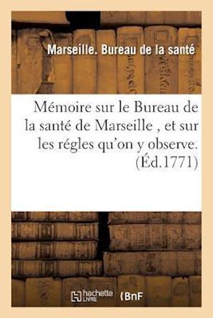 Bog, paperback Memoire Sur Le Bureau de La Sante de Marseille Et Sur Les Regles Qu'on y Observe. af Bureau De La Sante