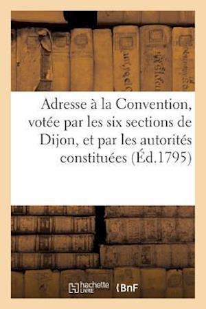 Bog, paperback Adresse a la Convention, Votee Par Les Six Sections de Dijon, Et Par Les Autorites Constituees af Sans Auteur