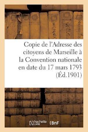 Bog, paperback Copie de L'Adresse Des Citoyens de Marseille a la Convention Nationale En Date Du 17 Mars 1793 af Collectif