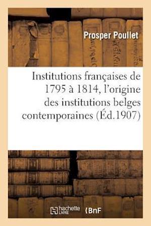 Bog, paperback Institutions Francaises de 1795 a 1814. Essai Sur L'Origine Des Institutions Belges Contemporaines