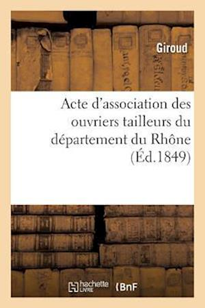 Bog, paperback Acte D'Association Des Ouvriers Tailleurs Du Departement Du Rhone af Giroud