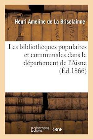 Bog, paperback Les Bibliotheques Populaires Et Communales Dans Le Departement de L'Aisne af Ameline De La Briselainne