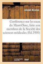 Conference Sur Les Eaux Du Mont-Dore, Faite Aux Membres de La Societe Des Sciences Medicales af Joseph Nicolas